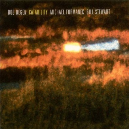 Bob Degen, Michael Formanek, Bill Stewart - Catability (CD)