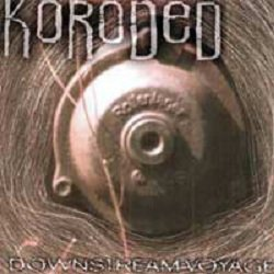 Koroded - Downstream Voyage (CD)