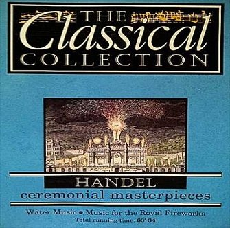 Handel - 6 - Ceremonial Masterpieces (The Classical Collection) (CD)