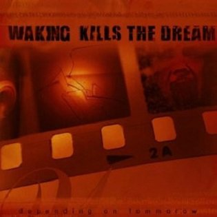 Waking Kills The Dream - Depending On Tomorrow (CD)