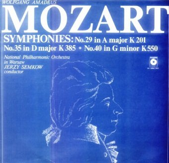 Wolfgang Amadeus Mozart, National Philharmonic Orchestra In Warsaw, Jerzy Semkow - Symphonies: No.29 In A Major K 201 - No.35 In D Major - No.40 In G Minor K 550 (LP)