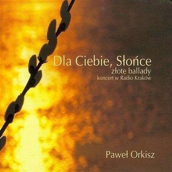 Paweł Orkisz - Dla Ciebie Słońce (CD)