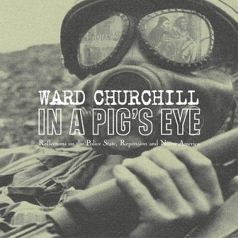 Ward Churchill - In A Pig's Eye: Reflections On The Police State, Repression And Native America (2CD)