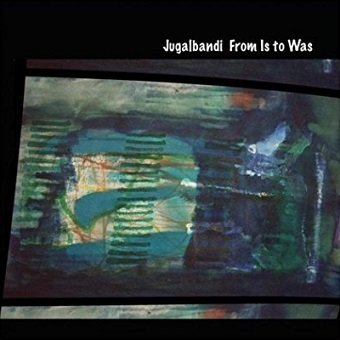 Jugalbandi - From Is To Was (CD)