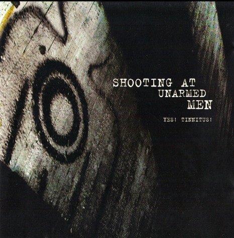 Shooting At Unarmed Men - Yes! Tinnitus! (CD)