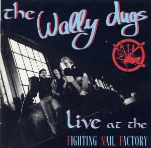 The Wally Dugs - Live At The Fighting Nail Factory (CD)