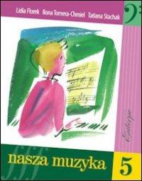 Nasza muzyka 5 podręcznik i solfeż do kształcenia słuchu dla piątej klasy szkoły muzycznej I stopnia Lidia Florek Ilona Tomera-Chmiel Tatiana Stachak