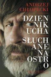 Dziennik ucha. Słuchane na ostro.  Andrzej Chłopecki