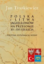 Polska i Litwa Jagiellonów na przełomie XV i XVI stulecia