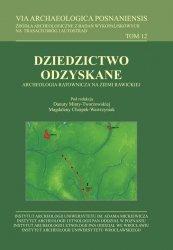VIA Archaeologica Posnaniensis tom 12. Dziedzictwo odzyskane. Archeologia ratownicza na ziemi rawickiej