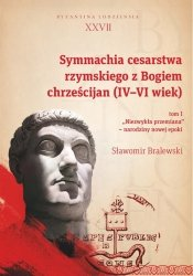 Symmachia cesarstwa rzymskiego z Bogiem chrześcijan (IV-VI wiek) Tom 1