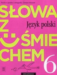 Słowa z uśmiechem Nauka o języku i ortografia Język polski 6 Zeszyt ćwiczeń