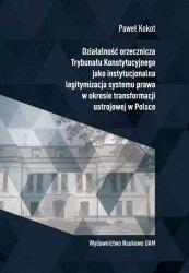 Działalność orzecznicza Trybunału Konstytucyjnego jako instytucjonalna legitymizacja systemu prawa w okresie transformacji ustro
