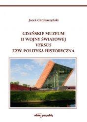 Gdańskie Muzeum II Wojny Światowej versus tzw. polityka historyczna