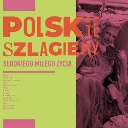 Polskie szlagiery: Słodkiego miłego życia