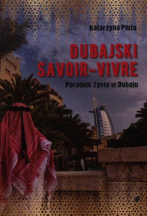 Dubajski savoir-vivre. Poradnik życia w Dubaju