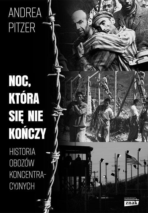 Noc która się nie kończy Historia obozów koncentracyjnych