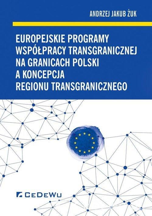 Europejskie programy współpracy transgranicznej na granicach Polski a koncepcja regionu transgranicznego