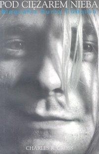 Kurt Cobain Pod ciężarem nieba - biografia