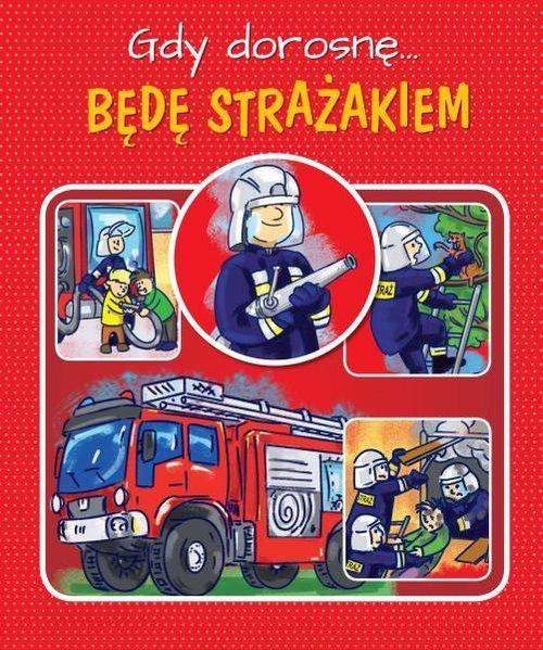 Gdy dorosnę Będę strażakiem