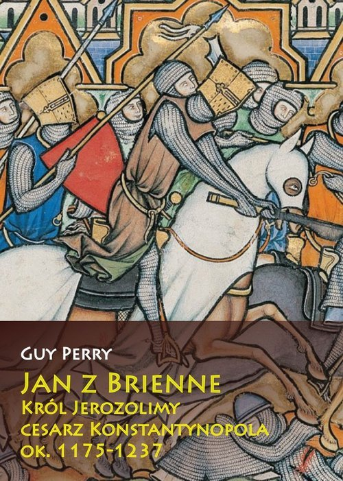 Jan z Brienne Król Jerozolimy cesarz Konstantynopola ok. 1175-1237