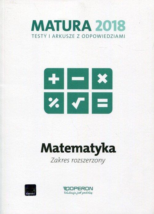 Matura 2018 Matematyka Testy i arkusze z odpowiedziami Zakres rozszerzony