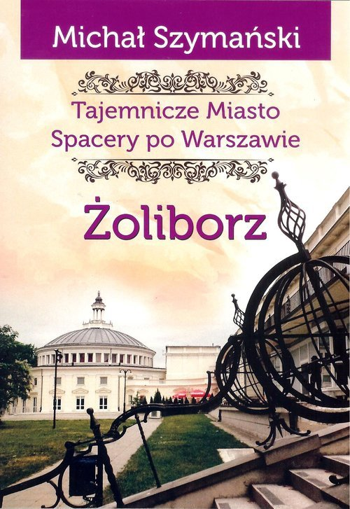 Żoliborz Tajemnicze miasto Spacery po Warszawie