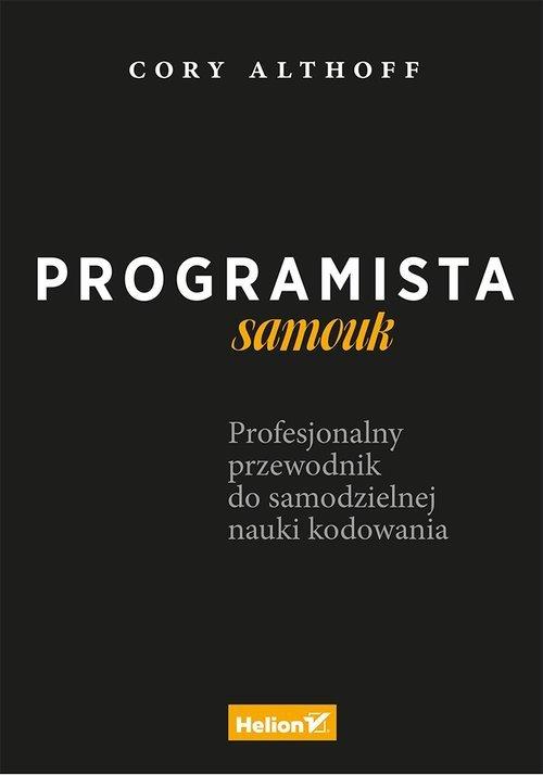 Programista samouk Profesjonalny przewodnik do samodzielnej nauki kodowania