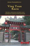 Ving Tsun Kuen. Historia i koncepcja systemów walki chińskich ..