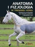 Książka ANATOMIA I FIZJOLOGIA W TRENINGU KONIA - Gillian Higgins