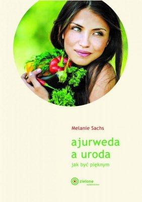 Ajurweda a uroda. Jak być pięknym. Melanie Sachs (nowa edycja 2016)