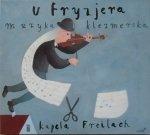 Kapela Freilach • U fryzjera. Muzyka klezmerska • CD