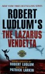 Patrick Larkin, Robert Ludlum • The Lazarus Vendetta