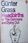Gunter Grass • Headbirths or The Germans are Dying Out [Nobel 1999]