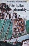 Kazimierz Michałowski • Nie tylko piramidy. Sztuka dawnego Egiptu