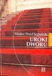 Wiesław Paweł Szymański • Uroki dworu
