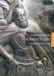 Andrzej Waśko • Romantyczny sarmatyzm. Tradycja szlachecka w literaturze polskiej lat 1831-1863