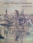 Aleksander Król • Zamek królewski w Warszawie