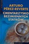 Arturo Perez Reverte • Cmentarzysko bezimiennych statków