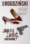 Alek Rogoziński • Jak Cię zabić, kochanie?