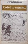 Jerzy Korczak • Cożeś ty za pani... O walkach armii 'Poznań' 1-12 września 1939 roku [dedykacja autora]
