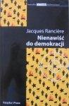 Jacques Ranciere • Nienawiść do demokracji