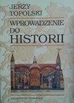 Jerzy Topolski • Wprowadzenie do historii