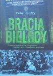 Peter Duffy • Bracia Bielscy. Historia żydowskich partyzantów, którzy rzucili wyzwanie nazistom