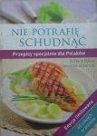 Pierre Dukan • Nie potrafię schudnąć. Przepisy specjalnie dla Polaków