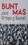 Jose Ortega y Gasset • Bunt mas