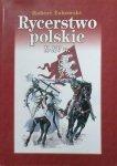 Robert Żukowski • Rycerstwo polskie X-XV wieku