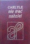 Thomas Carlyle • Nie trać nadziei