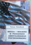 Tomasz Szkudlarek • Wiedza i wolność w pedagogice amerykańskiego postmodernizmu