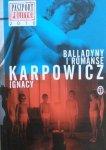 Ignacy Karpowicz • Balladyny i romanse